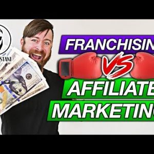 Franchising Vs Affiliate Marketing (Which Will Make You MORE MONEY?)