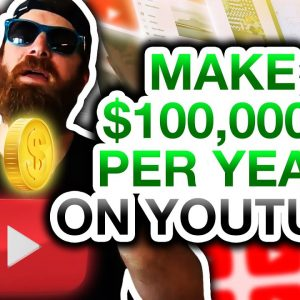 How To Make 6 Figures ($100,000+) A Year With YouTube