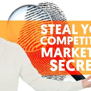 Use These 7 Tools to Spy On Your Competitors and Steal Their Best Marketing Tactics