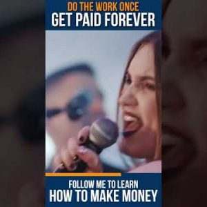 Do the Work Once and GET PAID FOREVER!